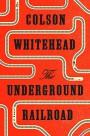 The Underground Railroad: A Novel - Colson Whitehead