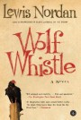 Wolf Whistle - Lewis Nordan