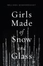 Girls Made of Snow and Glass - Melissa Bashardoust
