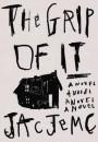 The Grip of It: A Novel - Jac Jemc