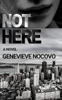 Not Here: A Dina Ostica Novel - Genevieve Novoco
