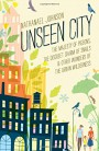 Unseen City: The Majesty of Pigeons, the Discreet Charm of Snails & Other Wonders of the Urban Wilderness - Nathanael Johnson