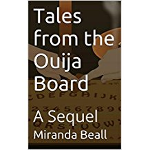 Tales from the Ouija Board: A Sequel by Miranda Beall