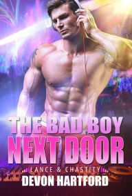 The Bad Boy Next Door: Lance & Chastity by Devon Hartford