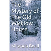 The Mystery of The Old Wicklow by Miranda Beall