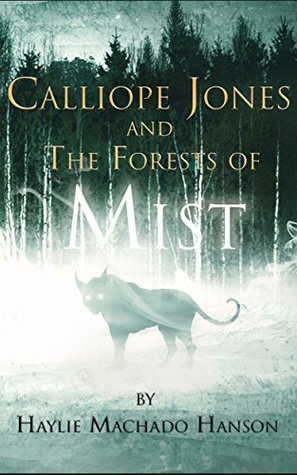 Calliope Jones and The Forests of Mist by Haylie Machado Hanson