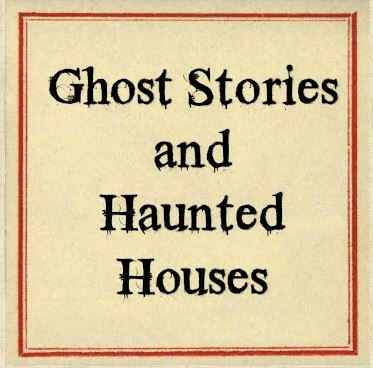 Ghost Stories & Haunted Houses