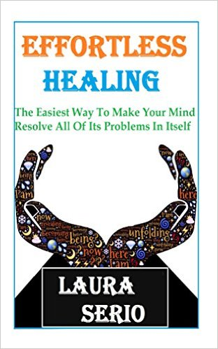 Effortless Healing: The Easiest Way To Make Your Mind Resolve All Of Its Problems In Itself