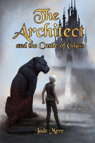 The Architect and the Castle of Glass, by Jade Mere