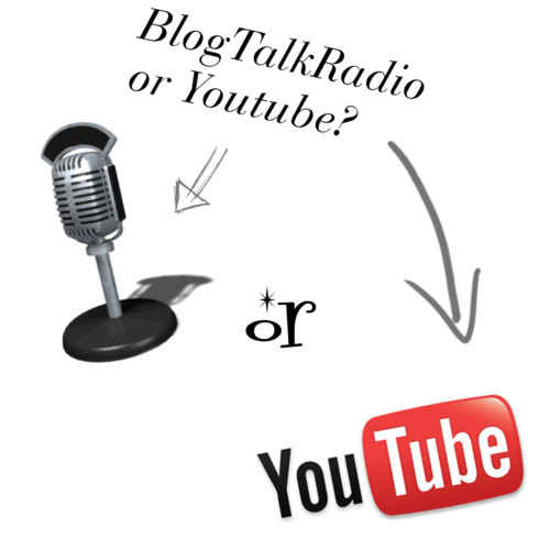 BlogTalkRadio or Youtube