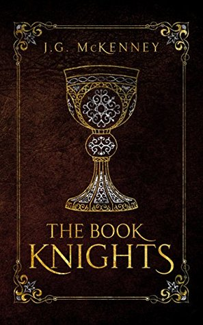 The Book Knights: An Arthurian Fantasy by J.G. McKenney