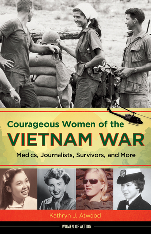 Advance praise for Courageous Women of the Vietnam War