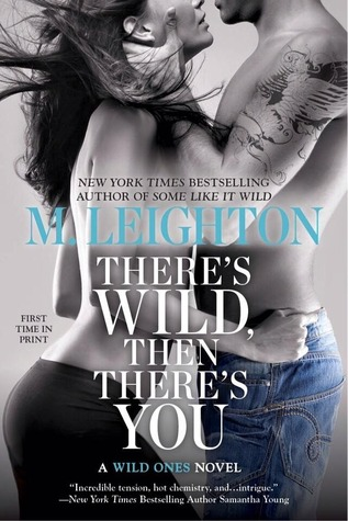 There's Wild, Then There's You (The Wild Ones #3) by M. Leighton