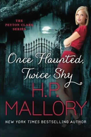 Once Haunted, Twice Shy (Peyton Clark #2) by H.P. Mallory