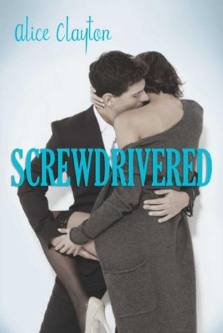 Screwdrivered (Cocktail #3) by Alice Clayton