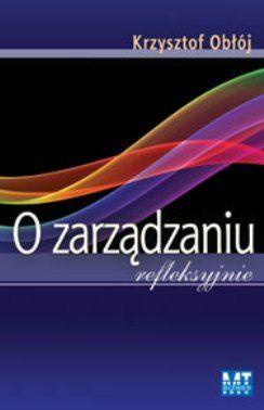 """Krzysztof Obłój """"O zarządzaniu refleksyjnie"""""""