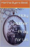 Holy Mother Pray for Us by Martha Byers Beall