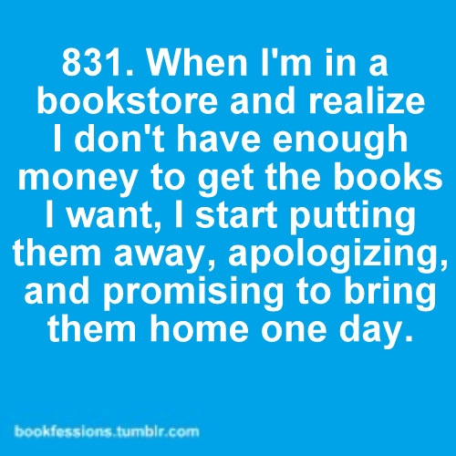 When I go to a book shop!
