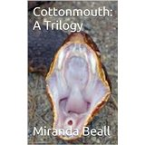 Cottonmouth: A Trilogy By Miranda Beall