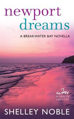 Newport Dreams: A Breakwater Bay Novella by Shelley Noble