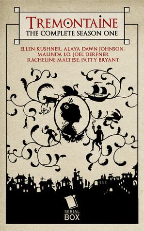 Tremontaine: The Complete Season One, by Ellen Kushner,  Alaya Dawn Johnson, Malinda Lo, Joel Derfner, Racheline Maltese, Patty Bryant, Paul Witcover