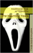 Marriage: The Aftermath-The HauntingMarriage: The Aftermath—The Haunting Years (Once a Catholic series, Book 7)  Sara continues to feel guilt in association with her marriage to and the death of her husband Owen, who, as in life, continues literally to haunt and hunt her for almost a decade after his death. He manifests himself to her in various ways—hallucinations, a myriad of wraiths, ghosts, and specters reaching out for her from the grave.