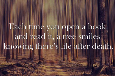 A lovely sentiment, but it almost makes me feel bad about reading ebooks. Then again less trees are dying if I read ebooks.