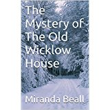 The Mystery of The Old Wicklow House by Miranda Beall