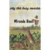 """""""pity this busy monster"""" by Miranda Beall"""