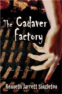"""The Cadaver Factory,"" By: Kenneth Jarrett Singleton"