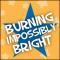 Burning Impossibly Bright