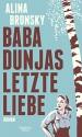 Baba Dunjas letzte Liebe: Roman - Alina Bronsky