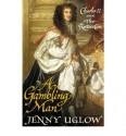 A Gambling Man: Charles II and the Restoration - Jenny Uglow
