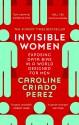 Invisible Women: Exposing Data Bias in a World Designed for Men - Caroline Criado-Pérez