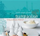 Turquoise: A Chef's Travels in Turkey - Greg Malouf