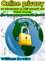 Online Privacy: An introduction to TOR network and online security: How to stay anonymous in the Internet - William Rowley