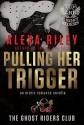 Pulling Her Trigger - Alexa Riley