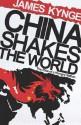 China Shakes The World - James Kynge