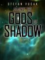 Against the Gods of Shadow [Shadow Gods Series Book 2] - Stefan Vucak