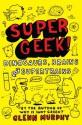 Supergeek: Dinosaurs, Brains and Supertrains - Glenn Murphy