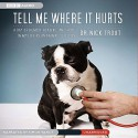 Tell Me Where It Hurts: Humor, Healing and Hope in my Life as an Animal Surgeon - Dr. Nick Trout, Simon Vance, Inc. Blackstone Audio