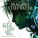 Blue Lily, Lily Blue: Book 3 of the Raven Cycle - Maggie Stiefvater, Will Patton, Scholastic Audio