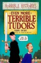 Even More Terrible Tudors - Terry Deary, Martin Brown