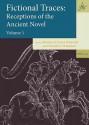 Fictional Traces: Receptions of the Ancient Novel, Volume 1 - Marilia P. Futre Pinheiro, Stephen J. Harrison