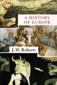 A History of Europe - J.M. Roberts, Frederick Davidson