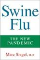 Swine Flu: The New Pandemic - Marc Siegel