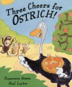 Three Cheers for Ostrich! - Francesca Simon, Neal Layton