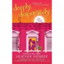Deeply, Desperately - Heather Webber