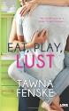 Eat, Play, Lust - Tawna Fenske