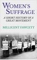 Women's Suffrage: A Short History of a Great Movement - Millicent Garrett Fawcett